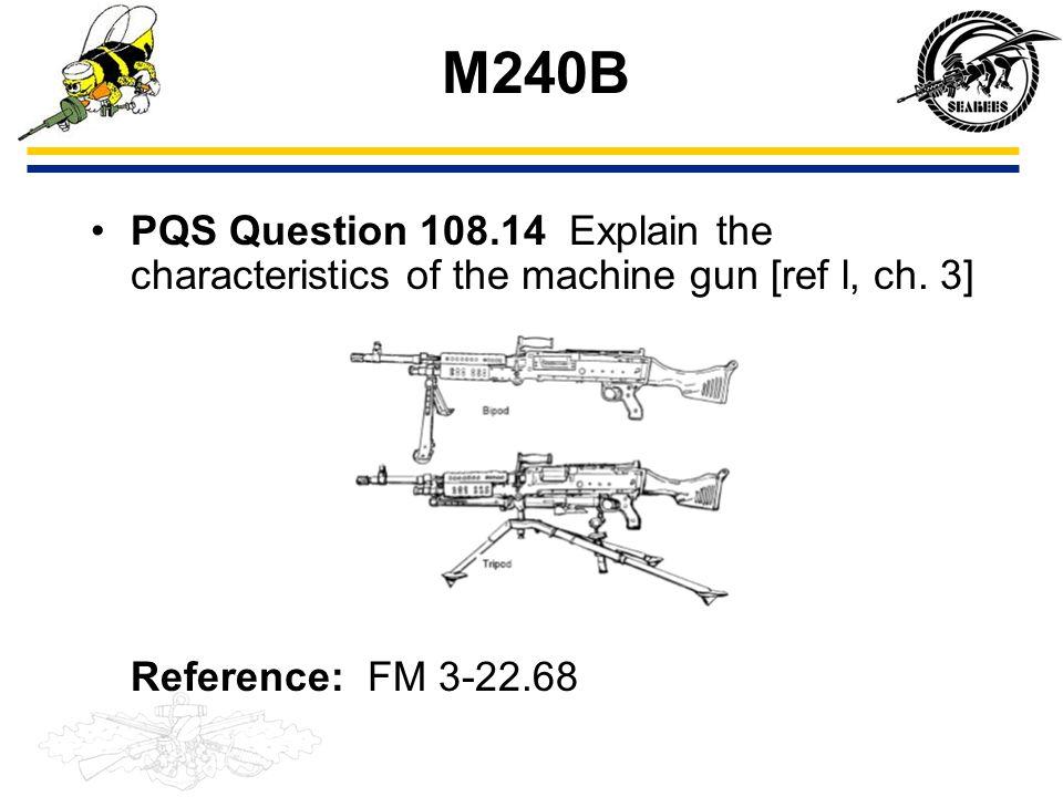 M240B PQS Question 108.14 Explain the characteristics of the machine gun [ref l, ch.